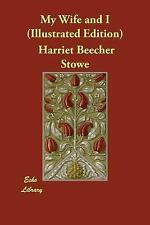 My Wife and I (Illustrated Edition) by Harriet Beecher Stowe (2015, Paperback)