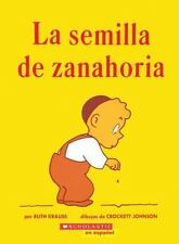 La Semilla de Zanahoria (The Carrot Seed) (Spanish Edition) by Crockett Johnson,