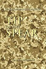 Tip of the Spear: U.S. Army Small Unit Action in Iraq, 2004-2007 (Paperback or S