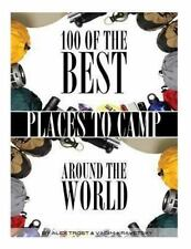 100 of the Best Places to Camp Around the World by Alex Trost and Vadim...