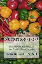 Nutrition-1-2-3: Three proven diet wisdoms for losing weight, gaining energy, an
