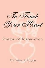 To Touch Your Heart : Poems of Inspiration by Christine J. Logan (2011,...