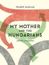 My Mother and the Hungarians: And Other Small Fictions by Frankie McMillan...