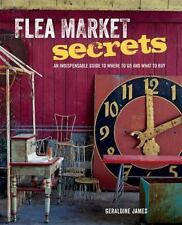 Flea Market Secrets: An indispensable guide to where to go and what to buy, Jame