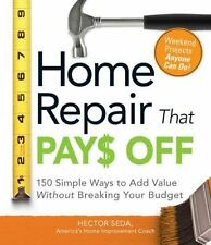Home Repair That Pays Off: 150 Simple Ways to Add Value Without Breaking Your