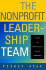The Nonprofit Leadership Team By Fisher Howe (Jossey-Bass 2004) Hardcover