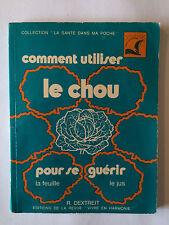 COMMENT UTILISER LE CHOU POUR SE GUERIR FEUILLE JUS 1960 SANTE POCHE DEXTREIT