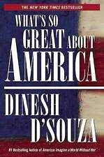 NEW What's So Great About America by Dinesh D'Souza