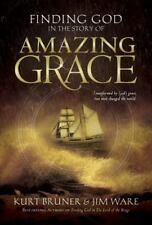Finding God in the Story of Amazing Grace by Kurt Bruner & Jim Ware 2007 HC Book