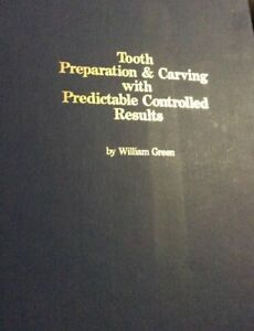 Tooth Preparation & Carving With Predictable Controlled Results By William Green