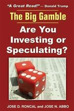 Big Gamble: Are You Investing or Speculating?: By Jose D Roncal, Jose N Abbo