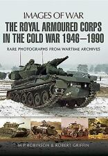 THE ROYAL ARMOURED CORPS IN THE COLD WAR 1946-1990 - ROBINSON, M. P./ GRIFFIN, R