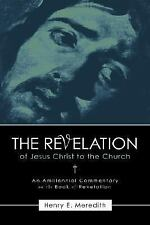 The Revelation of Jesus Christ to the Church: By Henry E. Meredith