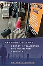 NEW Keeping Us Safe: Secret Intelligence and Homeland Security by Arthur S. Huln