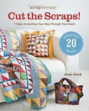 ScrapTherapy® Cut the Scraps! : 7 Steps to Quilting Your Way Through Your...