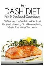 The DASH Diet Fish and Seafood Cookbook : 30 Delicious Low Salt Fish and...