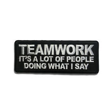 Teamwork It's a lot of People doing What I Say Sew or Iron on Patch Biker Patch