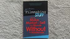 Filmmaking Stuff : How to Make, Market and Sell Your Movie Without the...