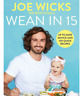 Wean in 15 Up-to-date Advice and 100 Quick Recipes by Joe Wicks