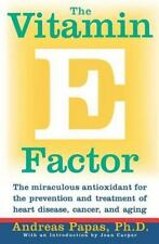 The Vitamin E Factor: The Miraculous Antioxidant for the Prevention and Treatm..