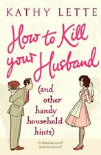 How to Kill Your Husband (and Other Handy Household Hints),Kathy Lette