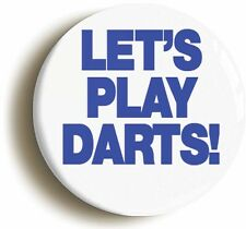 LETS PLAY DARTS BADGE BUTTON PIN (Size is 1inch/25mm diameter) FUNNY GIFT