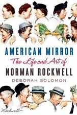 American Mirror : The Life and Art of Norman Rockwell by Deborah Solomon (2013,