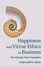 Happiness and Virtue Ethics in Business: The Ultimate Value Proposition (Paperba