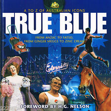TRUE BLUE: A to Z of Australian Icons by Garrie Hutchinson foreword by HG Nelson