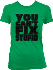 You Can't Fix Stupid Dumb Cant Comedian Blue Collar Joke Does As Juniors T-Shirt