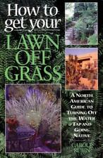 How to Get Your Lawn Off Grass: A North American Guide to Turning Off the Water