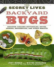 The Secret Lives of Backyard Bugs: Discover Amazing Butterflies, Moths, Spiders