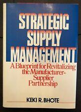 Strategic Supply Management: Manufacturer-Supplier Partnership by Keki R. Bhote