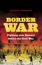Border War: Fighting Over Slavery Before the Civil War (Paperback or Softback)