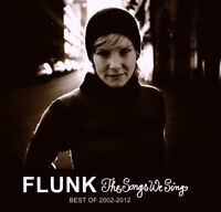FLUNK - THE SONGS WE SING-BEST OF 2002-2012   CD NEUF