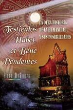 Testiculos Habet et Bene Pedentes : La Otra Historia de la Humanidad y Sus...