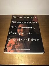 SIGNED - Hugh MacKAY: Generations - BABY BOOMERS, THEIR PARENTS & THEIR CHILDREN