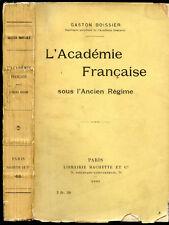 Gaston Boissier : L'ACADEMIE FRANCAISE sous l'ANCIEN REGIME - 1909