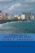 Cuba y América. Versos en la Frontera Del Alma : Colección de Poesías by...