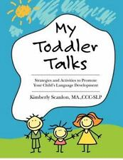 My Toddler Talks: Strategies and Activities to Promote Your Child's Language De