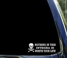 Nothing in this INTEGRA is worth your life - honda acura window decal sticker