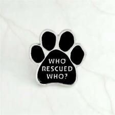 "CG2700...DOG PAW ""WHO RESCUED WHO?"" PIN or TIE TACK - FREE UK P&P"