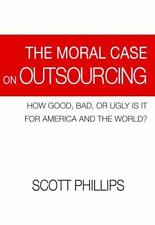 The Moral Case on Outsourcing : How Good, Bad, or Ugly Is It for America/World?