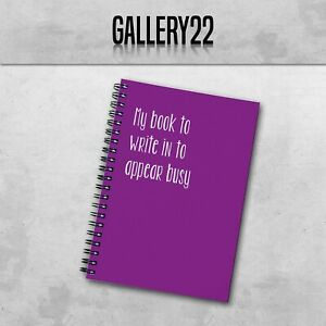 My Book To Write In To Appear Busy A5 Notebook Work Funny Slogan Stationery
