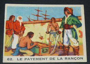 RARE CHROMO GLOBO GOMME A MACHER 1935 SERIE PIRATES #62 PAIEMENT DE LA RANCON