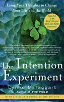 The Intention Experiment : Using Your Thoughts to Change Your Life and the...