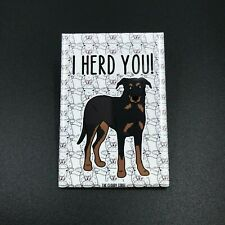Beauceron Dog Magnet I HERD YOU Handmade Herding Dog Gifts and Decor