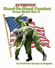 Authentic Hand-to-Hand Combat from World War II by George Arrington (2010,...