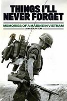 Things I'll Never Forget : Memories of a Marine in Viet Nam, Paperback by Dix...