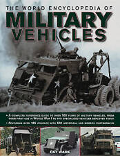 The World Encyclopedia of Military Vehicles: A Complete Reference Guide to Over 100 Years of Military Vehicles, from Their First Use in World War I to the Specialized Vehicles Deployed Today by Pat Ware (Hardback, 2010)